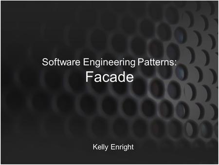 Software Engineering Patterns: Facade Kelly Enright.