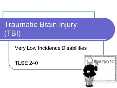 Traumatic Brain Injury (TBI) Very Low Incidence Disabilities TLSE 240.