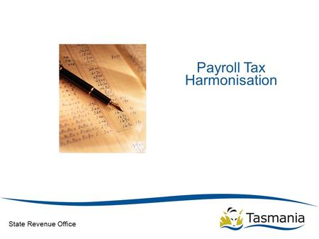 State Revenue Office Payroll Tax Harmonisation. State Revenue Office Background Consistency gradually eroded since 1971 Business faces higher compliance.