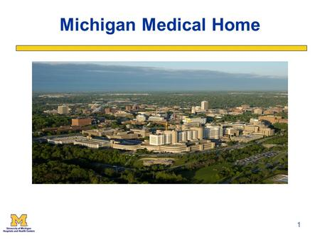 "1 Michigan Medical Home. 2 What is a Medical Home? A Medical Home is not a building. It's a ""home base"" for your health care needs. A Medical Home is."