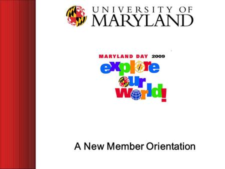 A New Member Orientation. Maryland Day: Explore Our World! A New Member Orientation Dear Colleague, As Maryland Day is the <strong>university</strong>'s largest community.
