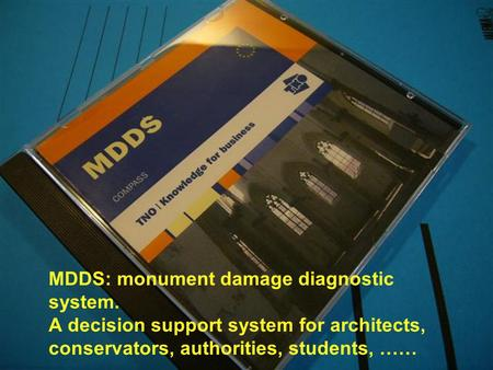 1 MDDS: monument damage diagnostic system. A decision support system for architects, conservators, authorities, students, ……