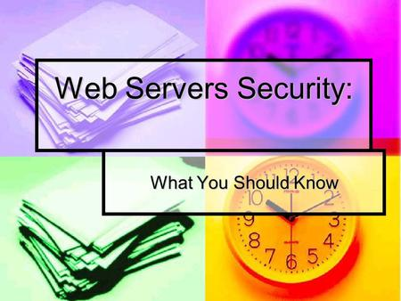 Web Servers Security: What You Should Know. The World Wide Web (WWW) is one of the best ways to develop an e-commerce business presence and interact with.