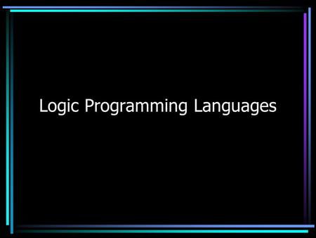 Logic Programming Languages. Objective To introduce the concepts of logic programming and logic programming languages To introduce a brief description.