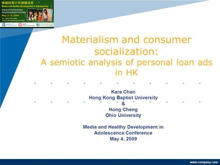 Company LOGO www.company.com Materialism and consumer socialization: A semiotic analysis of personal loan ads in HK Kara Chan Hong Kong Baptist University.