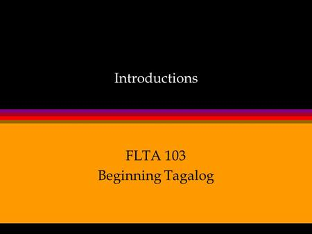 Introductions FLTA 103 Beginning Tagalog. l Syllabus l Attendance and Homework l Web-Based Activities l Quizzes and Finals.