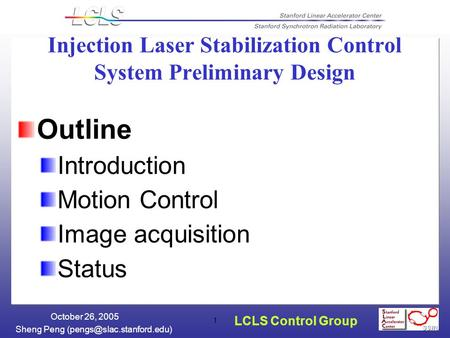LCLS Control Group Sheng Peng October 26, 2005 1 Injection Laser Stabilization Control System Preliminary Design Outline Introduction.