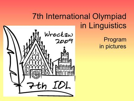 7th International Olympiad in Linguistics Program in pictures.