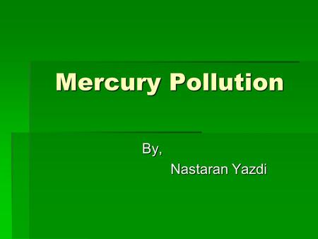 Mercury Pollution By, Nastaran Yazdi. Occurrence of Mercury in Nature:  A naturally occurring element.  Found mostly as cinnabar ore (HgS.)  Cinnabar.