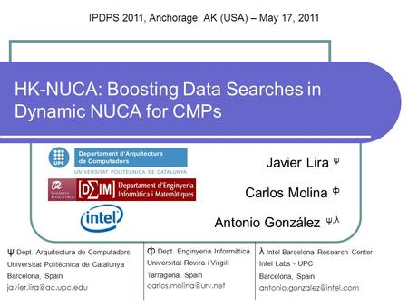 HK-NUCA: Boosting Data Searches in Dynamic NUCA for CMPs Javier Lira ψ Carlos Molina ф Antonio González ψ,λ λ Intel Barcelona Research Center Intel Labs.