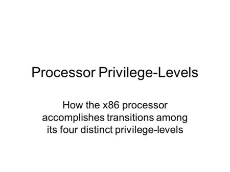 Processor Privilege-Levels How the x86 processor accomplishes transitions among its four distinct privilege-levels.