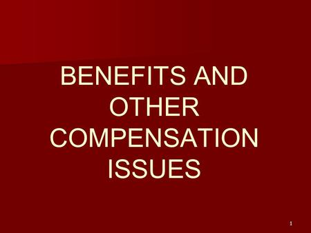 1 BENEFITS AND OTHER COMPENSATION ISSUES. 2 Benefits (Indirect Financial Compensation) All financial rewards that are not paid directly to the employee.