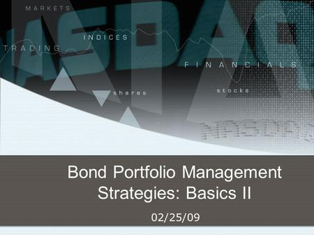 Bond Portfolio Management Strategies: Basics II 02/25/09.
