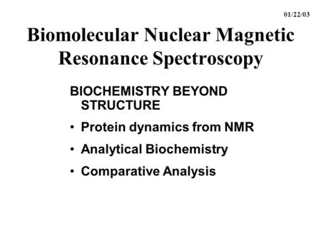 Biomolecular Nuclear Magnetic Resonance Spectroscopy BIOCHEMISTRY BEYOND STRUCTURE Protein dynamics from NMR Analytical Biochemistry Comparative Analysis.