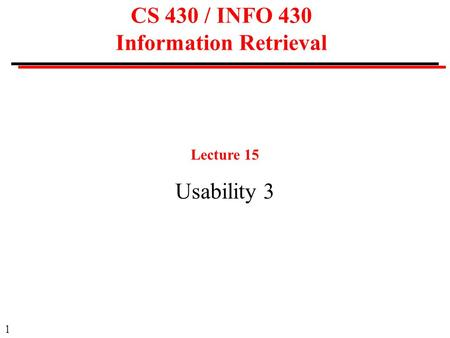 1 CS 430 / INFO 430 Information Retrieval Lecture 15 Usability 3.