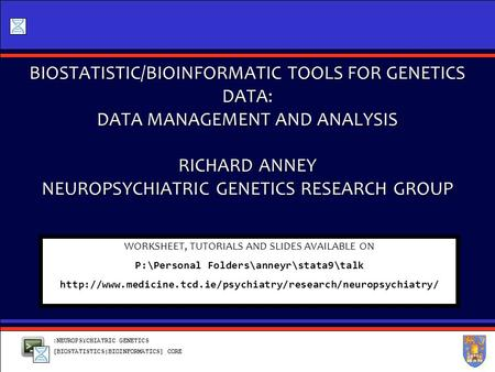 :NEUROPSYCHIATRIC GENETICS [BIOSTATISTICS|BIOINFORMATICS] CORE BIOSTATISTIC/BIOINFORMATIC TOOLS FOR GENETICS DATA: DATA MANAGEMENT AND ANALYSIS RICHARD.