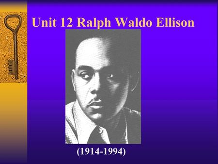 Unit 12 Ralph Waldo Ellison (1914-1994). Aims to Teaching: 1. Introduce the writer to students 2. Familiarize students with ideas of the work and the.
