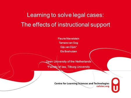 Learning to solve legal cases: The effects of instructional support Fleurie Nievelstein Tamara van Gog Gijs van Dijck* Els Boshuizen Open University of.