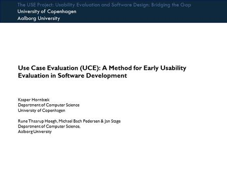 The USE Project: Usability Evaluation and Software Design: Bridging the Gap University of Copenhagen Aalborg University Use Case Evaluation (UCE): A Method.