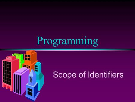 Programming Scope of Identifiers. COMP102 Prog. Fundamentals I: Scope of Identifiers/ Slide 2 Scope l A sequence of statements within { … } is considered.