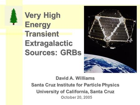 Very High Energy Transient Extragalactic Sources: GRBs David A. Williams Santa Cruz Institute for Particle Physics University of California, Santa Cruz.