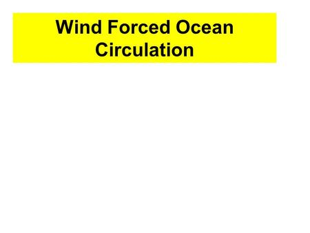 Wind Forced Ocean Circulation. Ekman Spiral and Ekman Mass Transport.