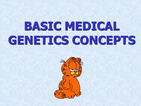 BASIC MEDICAL GENETICS CONCEPTS.  mutation effect on protein function  phenotypic expression  classes of genetic disease.