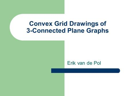 Convex Grid Drawings of 3-Connected Plane Graphs Erik van de Pol.