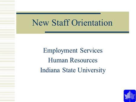 New Staff Orientation Employment Services Human Resources Indiana State University.