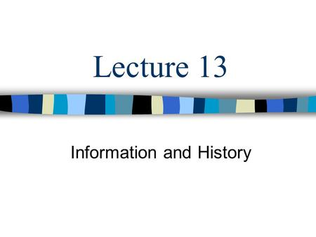 Lecture 13 Information and History. Objectives Revolution or Paradigms of Information Systems Development of Information Systems in historical context.