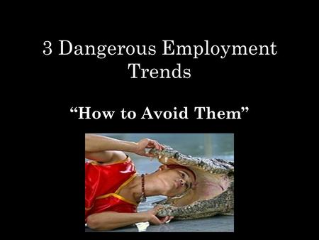 "3 Dangerous Employment Trends ""How to Avoid Them"""