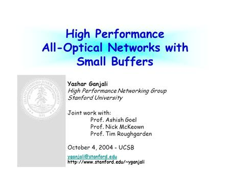 High Performance All-Optical Networks with Small Buffers Yashar Ganjali High Performance Networking Group Stanford University