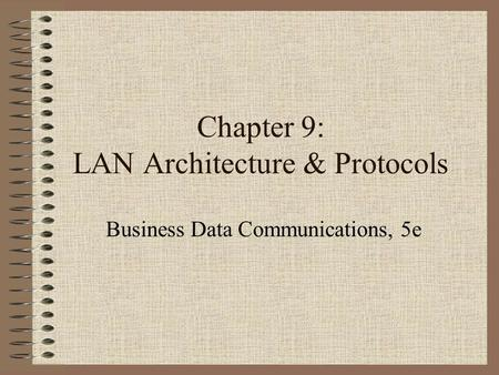 Chapter 9: LAN Architecture & Protocols Business Data Communications, 5e.
