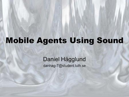 Mobile Agents Using Sound Daniel Hägglund