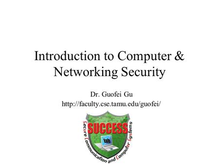 Introduction to Computer & Networking Security Dr. Guofei Gu