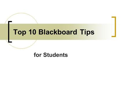 Top 10 Blackboard Tips for Students. 1. Search Blackboard Blackboard has a search tool, which allows you to search through all the course web sites and.