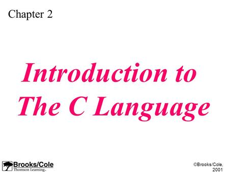 ©Brooks/Cole, 2001 Chapter 2 Introduction to The C Language.