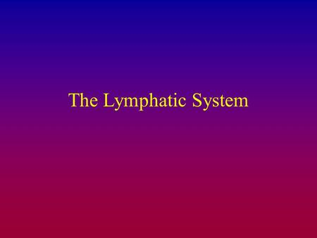 The Lymphatic System. Roles of the Lymphatics system Functions of the lymphatic system –Fat absorption Intestinal lipid absorption places chylomicrons.