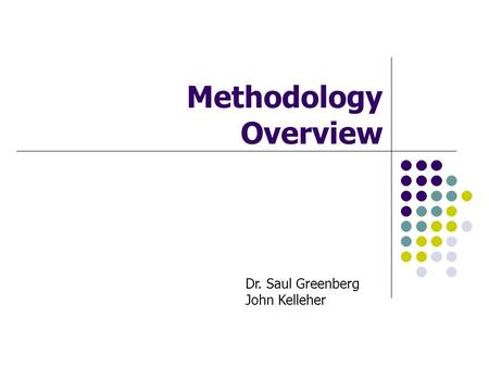 Methodology Overview Dr. Saul Greenberg John Kelleher.