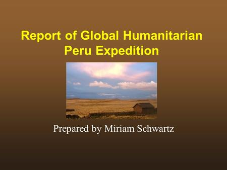 Report of Global Humanitarian Peru Expedition Prepared by Miriam Schwartz.