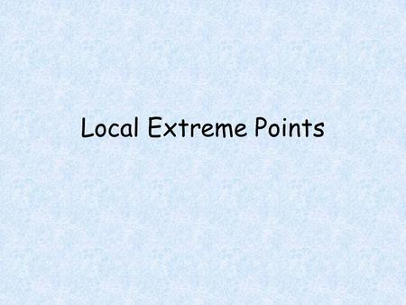 Local Extreme Points. Objectives Students will be able to Find relative maximum and minimum points of a function.