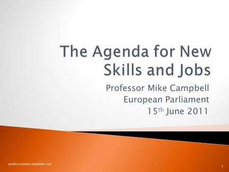 Professor Mike Campbell European Parliament 15 th June 2011 professormikecampbell.com 1.