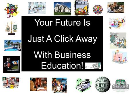 Your Future Is Just A Click Away With Business Education!