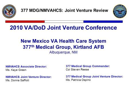377 MDG/NMVAHCS: Joint Venture Review 2010 VA/DoD Joint Venture Conference New Mexico VA Health Care System 377 th Medical Group, Kirtland AFB Albuquerque,