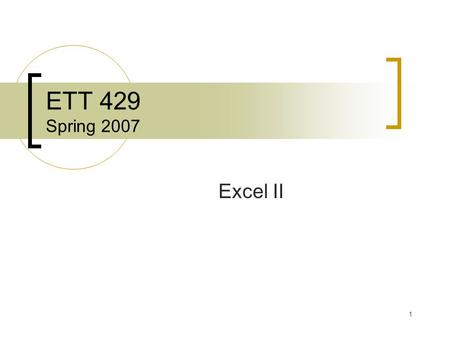 1 ETT 429 Spring 2007 Excel II. 2 Right click on cell  Format Cell Variety of Options  Number  Alignment  Font  Border  Patterns  Protection Formatting.