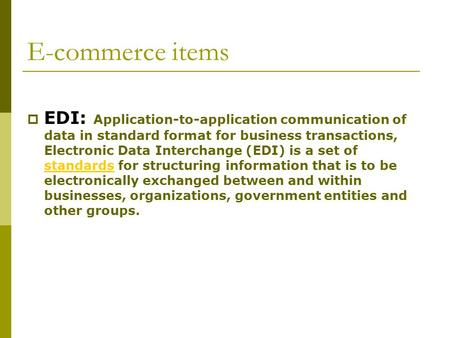 E-commerce items  EDI: Application-to-application communication of data in standard format for business transactions, Electronic Data Interchange (EDI)