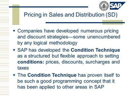 Pricing in Sales and Distribution (SD)  Companies have developed numerous pricing and discount strategies—some unencumbered by any logical methodology.