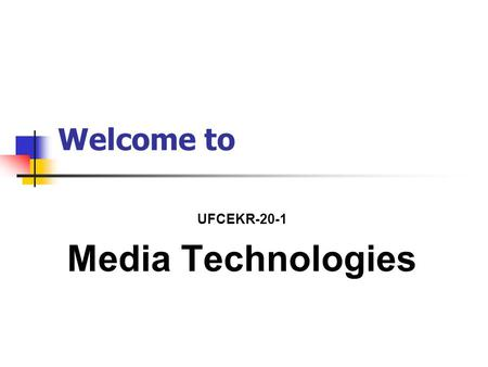 Welcome to UFCEKR-20-1 Media Technologies. B.Sc. (Hons) Multimedia Computing Module Presentation Lectures, examples, and demonstrations Worksheets and.