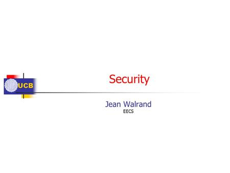 UCB Security Jean Walrand EECS. UCB Outline Threats Cryptography Basic Mechanisms Secret Key Public Key Hashing Security Systems Integrity Key Management.