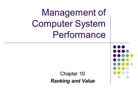 Chapter 10 Ranking and Value Management of Computer System Performance.